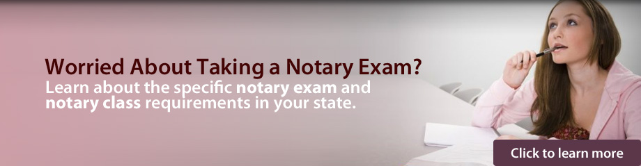 Worried about taking a Notary Exam? - Learn about the specific notary exam and notary class requirements in your state.